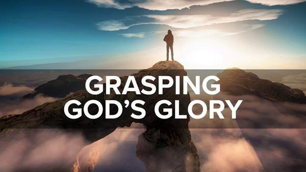 Grasping God's Glory