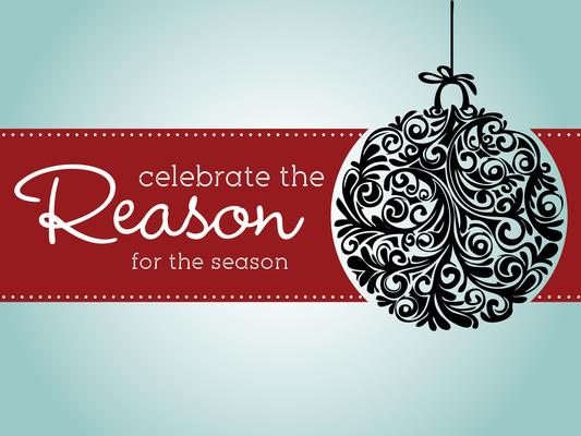 Celebrate the Reason for the Season