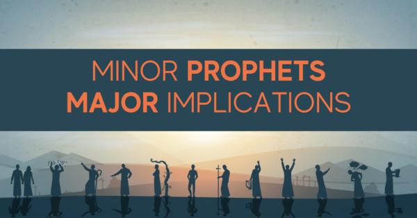 Minor Prophets - Major Implications