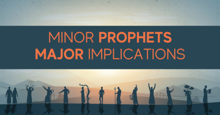 Minor Prophets - Major Implications