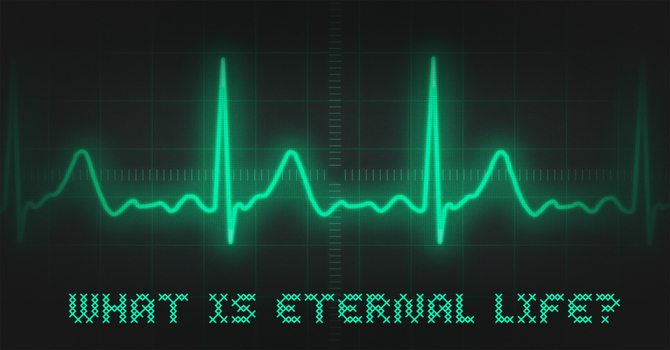 What is Eternal Life?