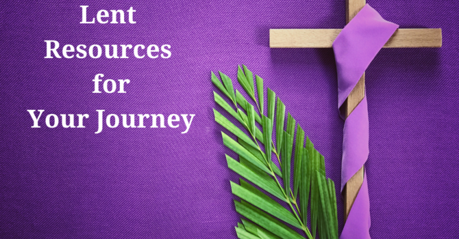 Resources for Your Lenten Journey