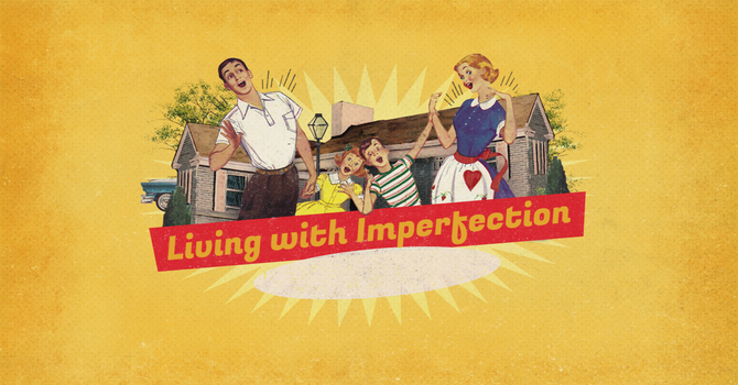 Living with Imperfection