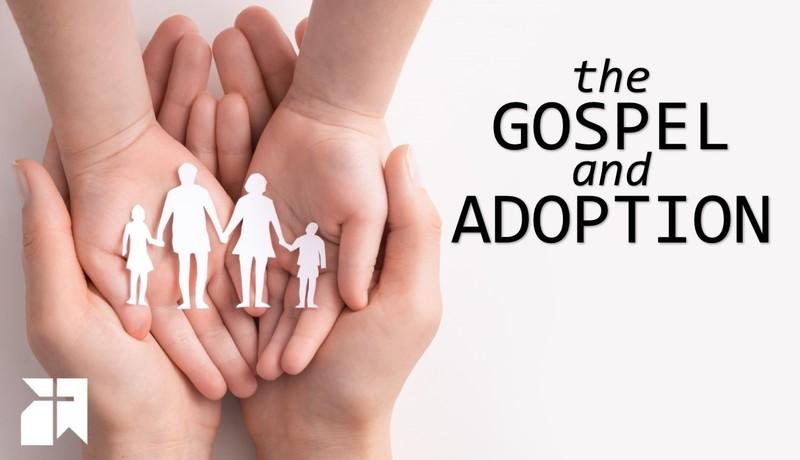 The Gospel and Adoption