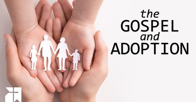 The Gospel and Adoption