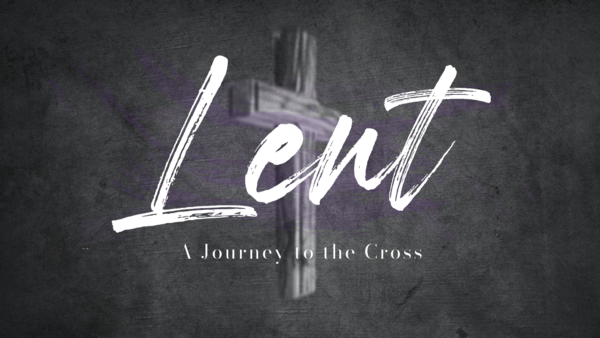 Lent: A Journey to the Cross
