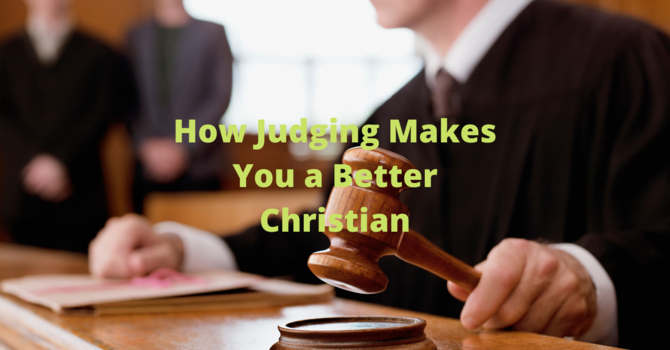 How Judging Makes You A Better Christian image