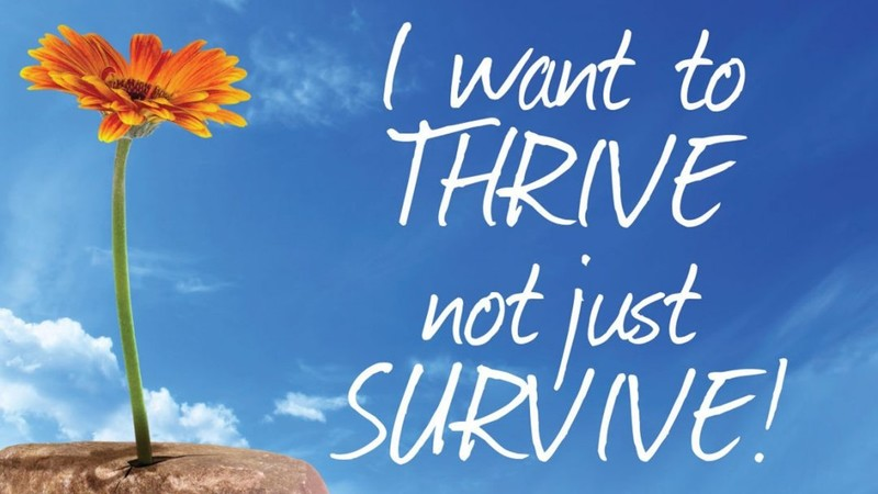 """""""Let's Thrive, Not Just Survive"""""""