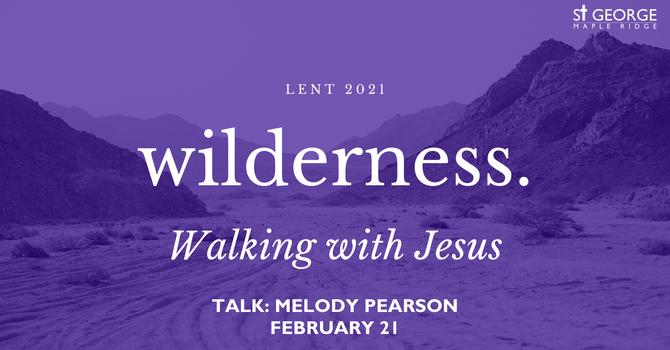 "Talk ""Wilderness - Walking with Jesus"" image"