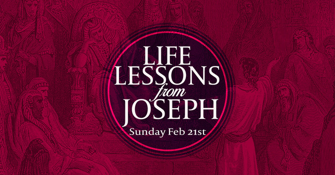 Sunday 2.21 | Life Lessons from Joseph