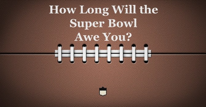 How Long Will the Super Bowl Awe You? image