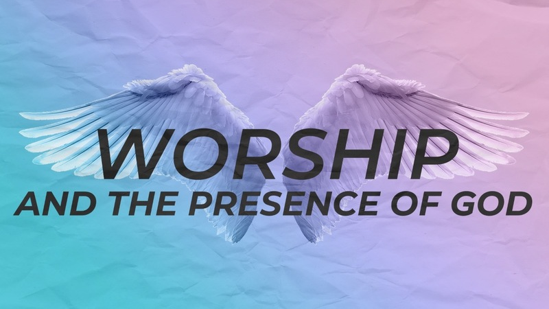 Worship and the Presence of God