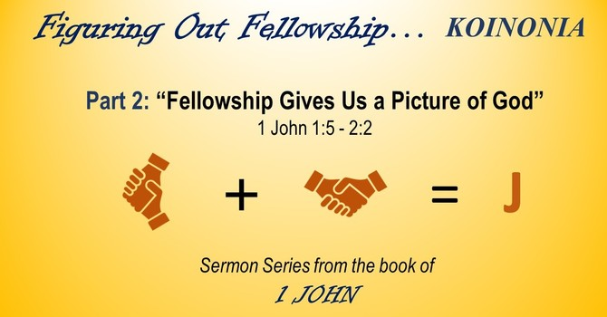 """""""Fellowship Gives Us a Picture of God"""""""