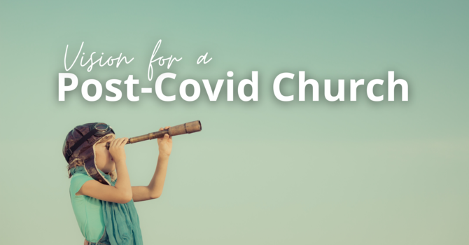 A Vision for a Post-Covid Church - Week 1 image