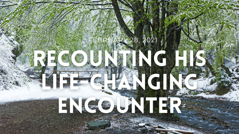 Recounting His Life - Changing Encounter