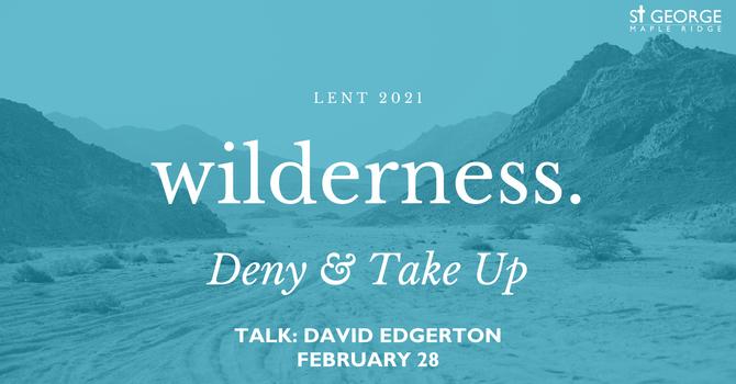 Talk: Wilderness: Deny & Take Up image