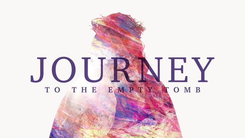 Journey to the Empty Tomb Week 2 - Lenten Series