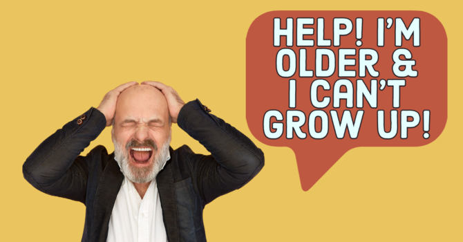 Help! I'm Older & Can't Grow Up! image