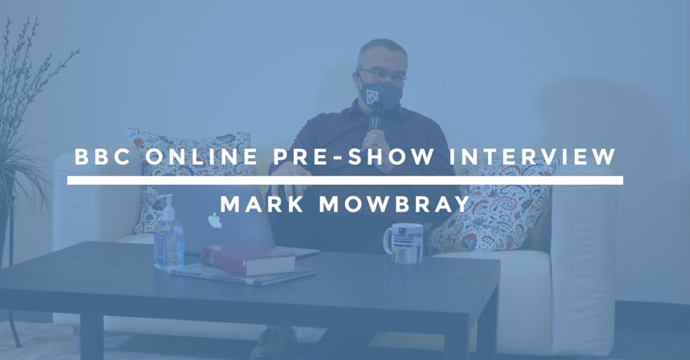 BBC Online Pre-Show Interview | Mark Mowbray
