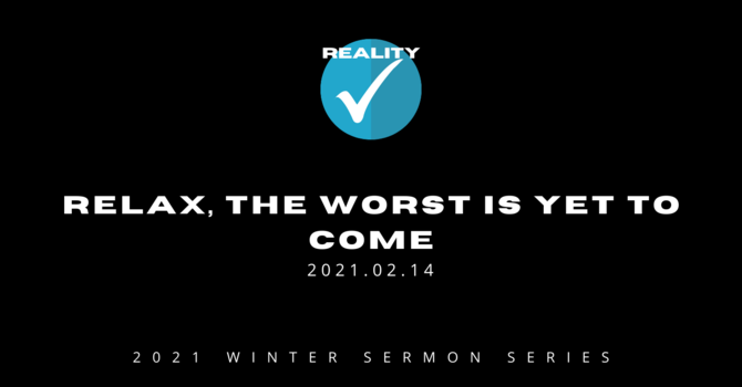 5. Relax, The Worst is Yet to Come
