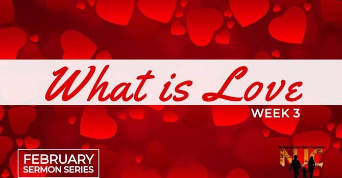 What is Love Week 3