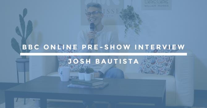 BBC Online Pre-Show Interview | Josh Bautista image