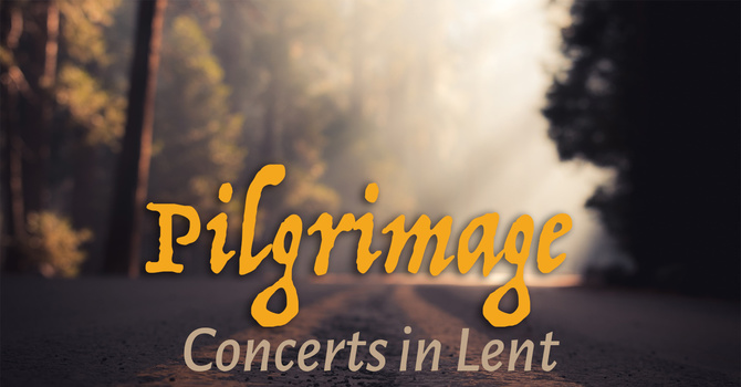 Pilgrimage - Concerts in Lent image
