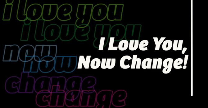 I Love You, Now Change! image