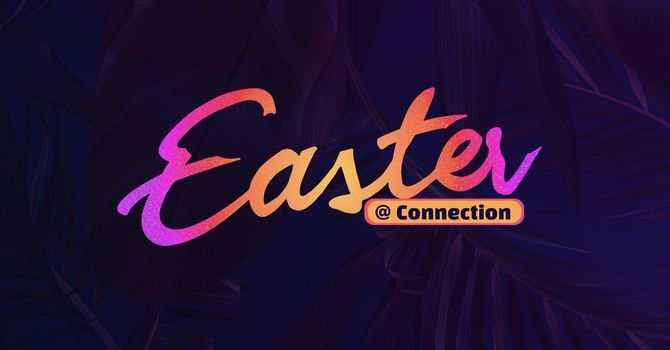 Easter @ Connection