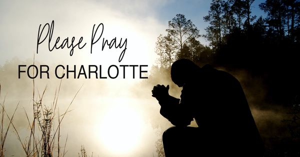 PLEASE PRAY FOR CHARLOTTE