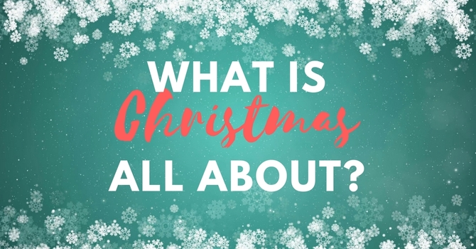 What is Christmas All About?