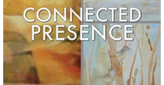 APRIL Chapel Gallery Exhibit:  Connected Presence image