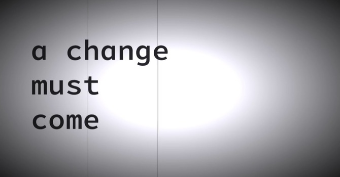 A CHANGE MUST COME