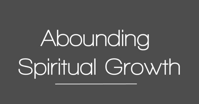 Abounding Spiritual Growth