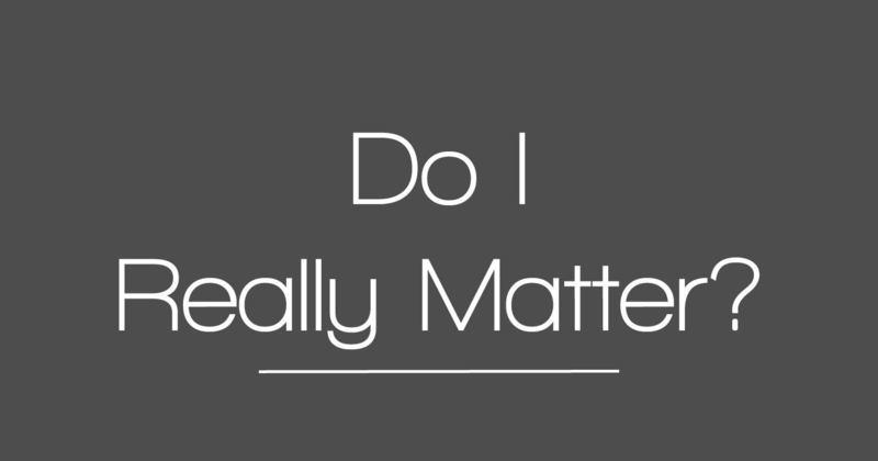 Do I Really Matter?