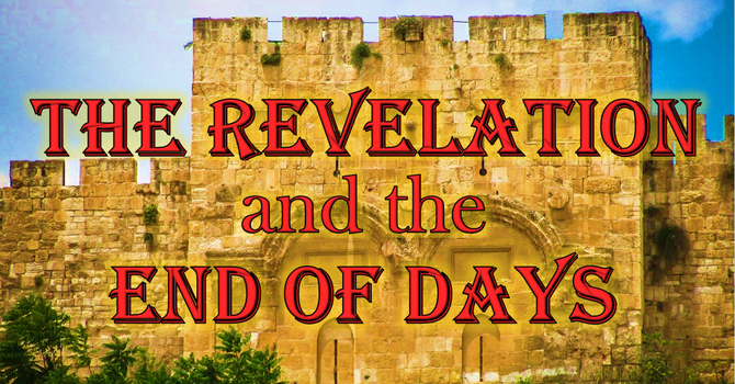 The Revelation and the End of Days - Lesson 08