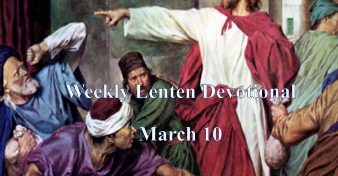 March 10 Weekly Lenten Devotional image