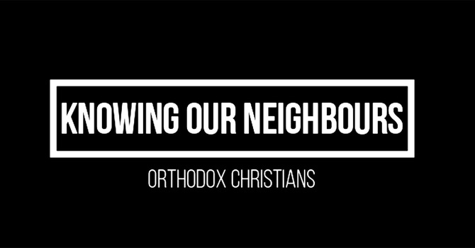 Knowing Our Neighbours - Orthodox Christians
