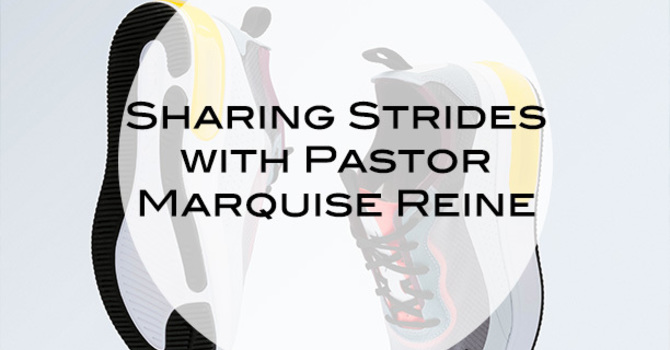 """Sharing Strides"" with Pastor Marquise Reine"