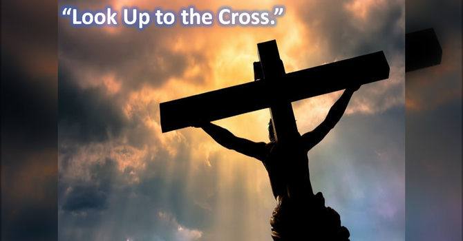 Look Up to the Cross.