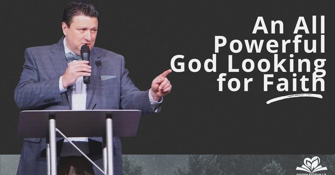 An All-Powerful God Looking for Faith | Evangelist Tim Greene