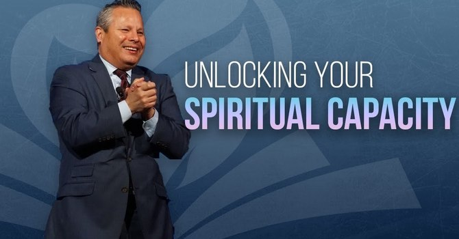Unlocking Your Spiritual Capacity | Pastor Tim Zuniga