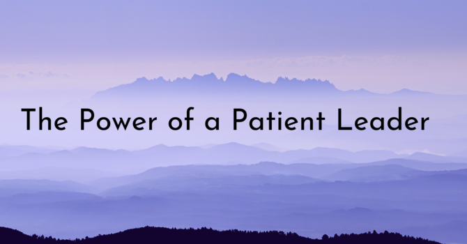 The Power of a Patient Leader