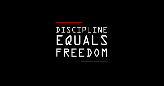 Discipline Brings Freedom