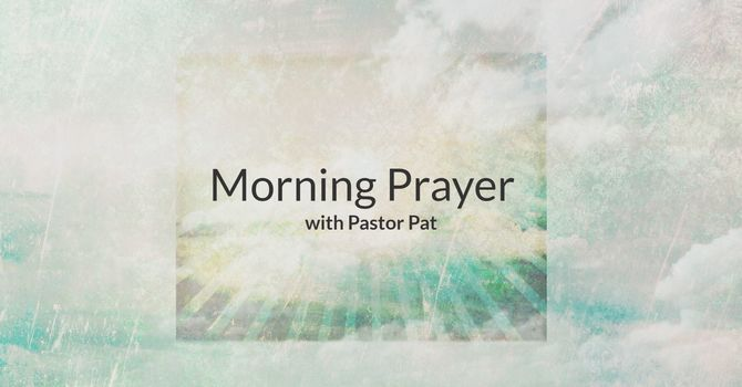 Morning Prayer Time with Pastor Pat