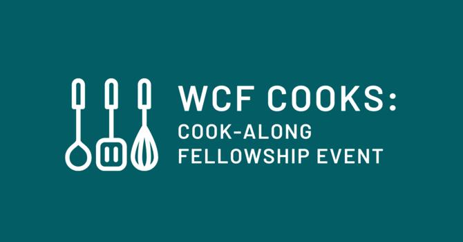 WCF Cooks: Cook-Along Fellowship Event