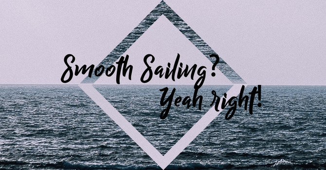 Smooth Sailing? Yeah Right!