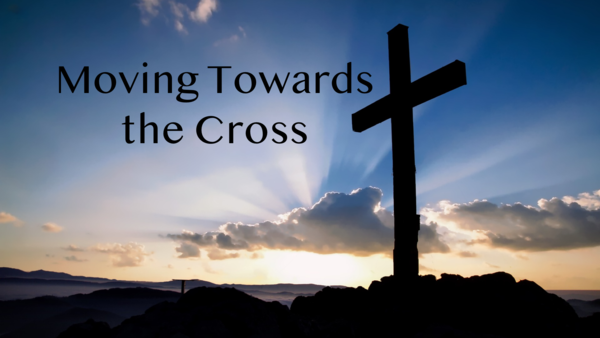 Moving Towards the Cross