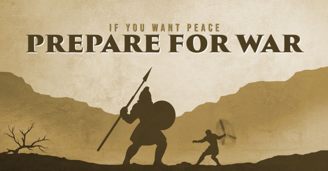 If You Want Peace, Prepare For War