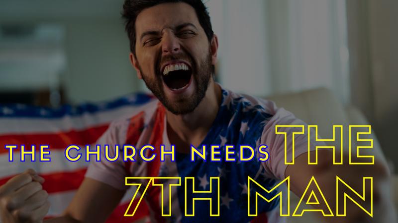 The Church Needs the 7th Man